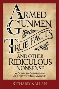 Armed Gunmen, True Facts, and Other Ridiculous Nonsense: A Compiled Compendium of Repetitive Redundancies is one of today's free language-related books.