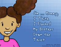 With 150 reviews, Um ... Mommy, I Think I Flushed My Brother Down The Toilet is today's highest-rated book for kids.