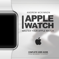 Apple Watch: Master Your Apple Watch - Complete User Guide From Beginners to Expert is today's featured free nonfiction book.
